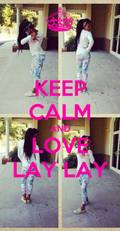 Poster: KEEP CALM AND LOVE LAY LAY