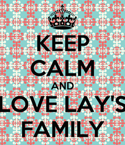 Poster: KEEP CALM AND LOVE LAY'S FAMILY