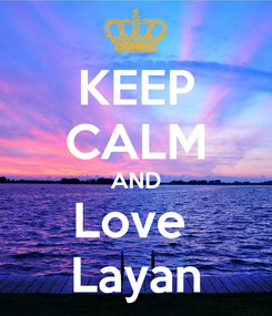 Poster: KEEP CALM AND Love  Layan