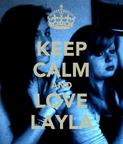 Poster: KEEP CALM AND LOVE LAYLA