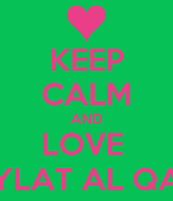 Poster: KEEP CALM AND LOVE  LAYLAT AL QADR