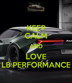 Poster: KEEP CALM AND LOVE LB PERFORMANCE