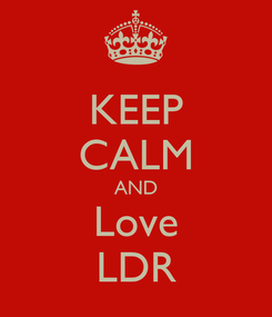 Poster: KEEP CALM AND Love LDR