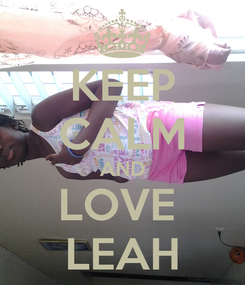 Poster: KEEP CALM AND LOVE  LEAH