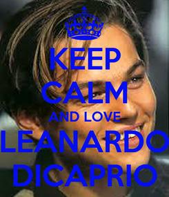 Poster: KEEP CALM AND LOVE LEANARDO DICAPRIO