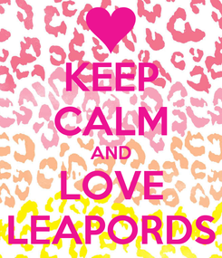Poster: KEEP CALM AND LOVE LEAPORDS