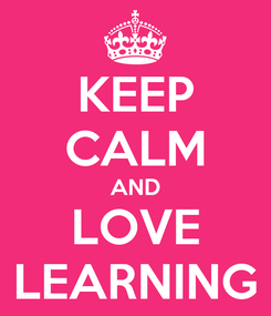 Poster: KEEP CALM AND LOVE LEARNING