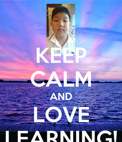 Poster: KEEP CALM AND LOVE LEARNING!