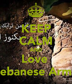 Poster: KEEP CALM AND Love  Lebanese Army