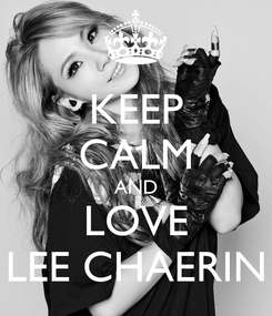 Poster: KEEP CALM AND LOVE LEE CHAERIN