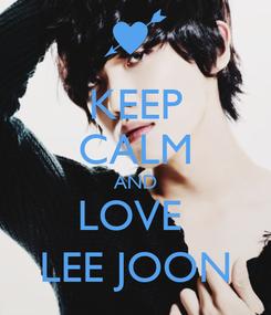 Poster: KEEP CALM AND LOVE  LEE JOON