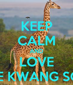 Poster: KEEP CALM AND LOVE LEE KWANG SOO