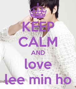 Poster: KEEP CALM AND love lee min ho
