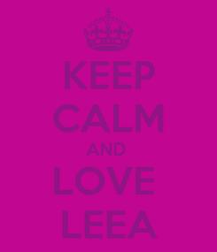 Poster: KEEP CALM AND  LOVE  LEEA