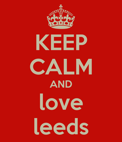 Poster: KEEP CALM AND love leeds