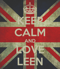 Poster: KEEP CALM AND LOVE LEEN