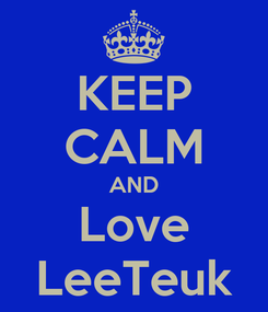 Poster: KEEP CALM AND Love LeeTeuk