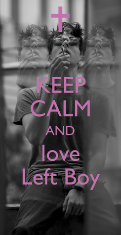 Poster: KEEP CALM AND love Left Boy