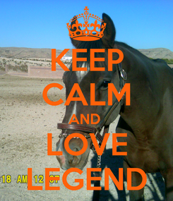 Poster: KEEP CALM AND  LOVE LEGEND