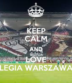 Poster: KEEP CALM AND LOVE LEGIA WARSZAWA