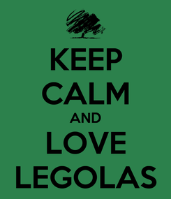 Poster: KEEP CALM AND LOVE LEGOLAS