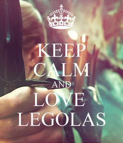 Poster: KEEP CALM AND LOVE  LEGOLAS