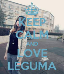 Poster: KEEP CALM AND LOVE LEGUMA