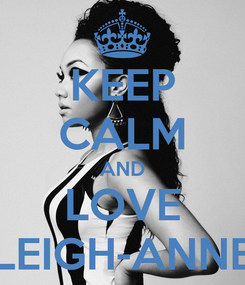 Poster: KEEP CALM AND LOVE LEIGH-ANNE