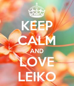 Poster: KEEP CALM AND LOVE LEIKO