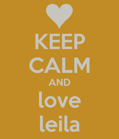 Poster: KEEP CALM AND love leila