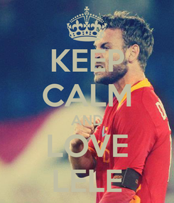 Poster: KEEP CALM AND LOVE LELE