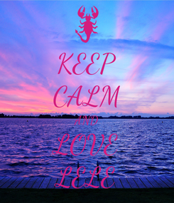 Poster: KEEP CALM AND LOVE LELE