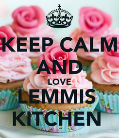 Poster: KEEP CALM AND LOVE LEMMIS  KITCHEN