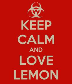 Poster: KEEP CALM AND LOVE LEMON