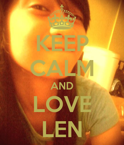 Poster: KEEP CALM AND LOVE LEN