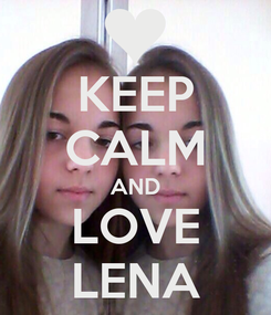 Poster: KEEP CALM AND LOVE LENA