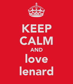 Poster: KEEP CALM AND love lenard