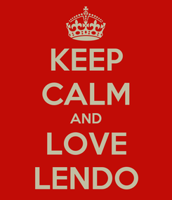 Poster: KEEP CALM AND LOVE LENDO