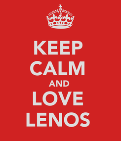 Poster: KEEP  CALM  AND  LOVE  LENOS