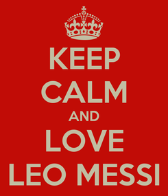 Poster: KEEP CALM AND LOVE LEO MESSI