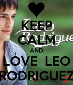 Poster: KEEP CALM AND LOVE  LEO RODRIGUEZ