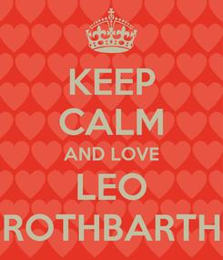 Poster: KEEP CALM AND LOVE LEO ROTHBARTH