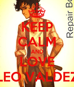 Poster: KEEP CALM AND LOVE LEO VALDEZ