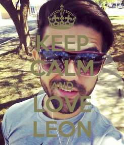 Poster: KEEP CALM AND LOVE LEON