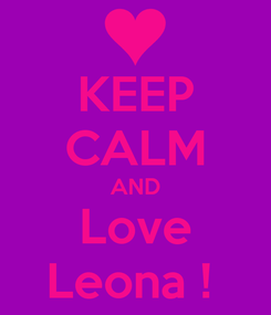 Poster: KEEP CALM AND Love Leona !