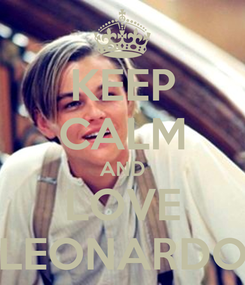 Poster: KEEP CALM AND LOVE LEONARDO