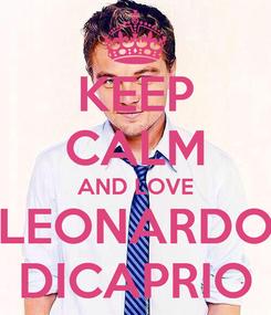 Poster: KEEP CALM AND LOVE LEONARDO DICAPRIO