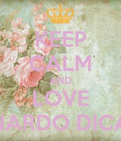 Poster: KEEP CALM AND LOVE LEONARDO DICAPRO