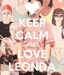 Poster: KEEP CALM AND LOVE LEONDA