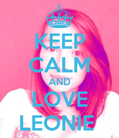 Poster: KEEP CALM AND LOVE LEONIE